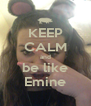 KEEP CALM and be like Emine - Personalised Poster A4 size