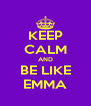 KEEP CALM AND BE LIKE EMMA - Personalised Poster A4 size