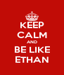 KEEP CALM AND BE LIKE ETHAN - Personalised Poster A4 size