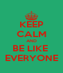 KEEP CALM AND BE LIKE  EVERYONE - Personalised Poster A4 size