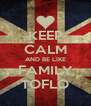 KEEP CALM AND BE LIKE FAMILY TOFLO - Personalised Poster A4 size