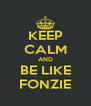 KEEP CALM AND BE LIKE FONZIE - Personalised Poster A4 size
