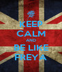 KEEP CALM AND BE LIKE FREYA - Personalised Poster A4 size