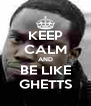KEEP CALM AND BE LIKE GHETTS - Personalised Poster A4 size