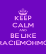 KEEP CALM AND BE LIKE GRACIEMOHMOH - Personalised Poster A4 size