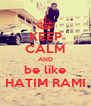 KEEP CALM AND be like HATIM RAMI - Personalised Poster A4 size