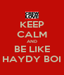 KEEP CALM AND BE LIKE HAYDY BOI - Personalised Poster A4 size