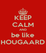 KEEP CALM AND be like HOUGAARD - Personalised Poster A4 size