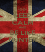 KEEP CALM AND BE LIKE HUNTER - Personalised Poster A4 size