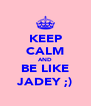 KEEP CALM AND BE LIKE JADEY ;) - Personalised Poster A4 size