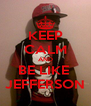 KEEP CALM AND BE LIKE  JEFFERSON - Personalised Poster A4 size