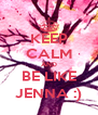 KEEP CALM AND BE LIKE JENNA :) - Personalised Poster A4 size