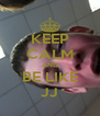 KEEP CALM AND BE LIKE JJ - Personalised Poster A4 size