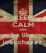 KEEP CALM AND be like joel chavez - Personalised Poster A4 size