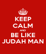 KEEP CALM AND BE LIKE JUDAH MAN - Personalised Poster A4 size