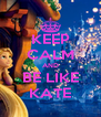KEEP CALM AND BE LIKE KATE - Personalised Poster A4 size