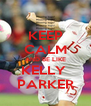 KEEP CALM AND BE LIKE KELLY  PARKER - Personalised Poster A4 size