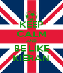 KEEP CALM AND BE LIKE KIERAN - Personalised Poster A4 size