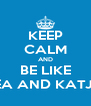 KEEP CALM AND BE LIKE LEA AND KATJA - Personalised Poster A4 size