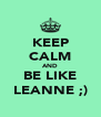 KEEP CALM AND BE LIKE LEANNE ;) - Personalised Poster A4 size