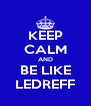 KEEP CALM AND BE LIKE LEDREFF - Personalised Poster A4 size