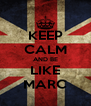 KEEP CALM AND BE LIKE MARC - Personalised Poster A4 size