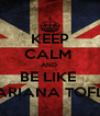 KEEP CALM  AND  BE LIKE  MARIANA TOFLO - Personalised Poster A4 size