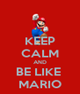 KEEP CALM AND BE LIKE  MARIO - Personalised Poster A4 size