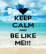 KEEP CALM AND BE LIKE ME!!! - Personalised Poster A4 size