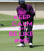 KEEP CALM AND BE LIKE  #ME - Personalised Poster A4 size