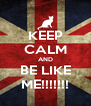 KEEP CALM AND BE LIKE ME!!!!!!! - Personalised Poster A4 size