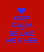KEEP CALM AND BE LIKE ME & HER - Personalised Poster A4 size