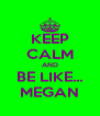 KEEP CALM AND BE LIKE... MEGAN - Personalised Poster A4 size