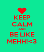 KEEP CALM AND BE LIKE MEHH!<3 - Personalised Poster A4 size