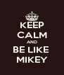 KEEP CALM AND BE LIKE  MIKEY - Personalised Poster A4 size