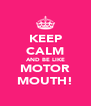 KEEP CALM AND BE LIKE MOTOR MOUTH! - Personalised Poster A4 size