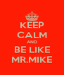 KEEP CALM AND BE LIKE MR.MIKE - Personalised Poster A4 size