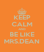KEEP CALM AND BE LIKE MRS.DEAN - Personalised Poster A4 size