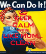 KEEP CALM AND BE LIKE MUM... CLEAN - Personalised Poster A4 size