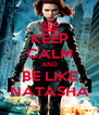 KEEP CALM AND BE LIKE NATASHA - Personalised Poster A4 size