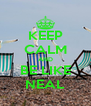 KEEP CALM AND BE LIKE NEAL - Personalised Poster A4 size