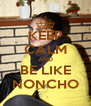 KEEP CALM AND BE LIKE NONCHO - Personalised Poster A4 size