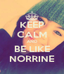 KEEP CALM AND BE LIKE NORRINE - Personalised Poster A4 size
