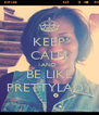 KEEP CALM AND BE LIKE PRETTYLADY - Personalised Poster A4 size