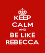 KEEP CALM AND BE LIKE REBECCA - Personalised Poster A4 size