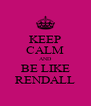 KEEP CALM AND BE LIKE RENDALL - Personalised Poster A4 size