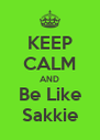KEEP CALM AND Be Like Sakkie - Personalised Poster A4 size