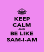 KEEP CALM AND BE LIKE SAM-I-AM - Personalised Poster A4 size