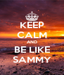KEEP CALM AND BE LIKE SAMMY - Personalised Poster A4 size