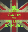 KEEP CALM AND BE LIKE SAMUEL - Personalised Poster A4 size